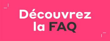 Besoin d'aide, consultez notre FAQ